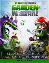 Plants Vs. Zombies Garden Warfare Game Cheats, Hacks, Mods, Download Guide Unofficial