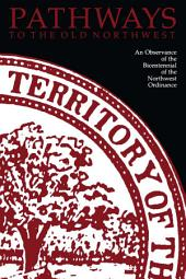 Pathways to the Old Northwest: An Observance of the Bicentennial of the Northwest Ordinance