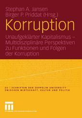 Korruption: Unaufgeklärter Kapitalismus — Multidisziplinäre Perspektiven zu Funktionen und Folgen der Korruption