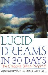 Lucid Dreams in 30 Days: The Creative Sleep Program, Edition 2
