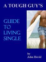 A Tough Guy s Guide To Living Single PDF