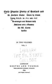 Early Popular Poetry of Scotland and the Northern Border: Preface. Advertisements prefixed to the former editions. The awntyrs off Arthure at the Terne Wathelyn. The pystye of swete Susan. Orfeo and Heurodis; or, King Orfeo, Thomas of Ersyldoune and the quene of Elf-land. The fermorar and his dochter. The battle of Harlaw. The thrie tailes of the thrie priests of Peblis. Tayis bank. The epistill of the hermeit of Alareit to the gray freirs. The tale of Colkelbie sow. The tale of Rauf Coilsear. John the reeve. The laying of Lord Fergus's gaist. Sir John Rowll's cursing. Ane ballet of the nine nobles. The Duik of Orlyance in defence of the Scots. A poem by Glassinberry. The ring of the Roy Robert