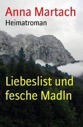 Liebeslist und fesche Madln: Heimatroman