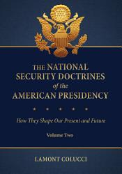The National Security Doctrines Of The American Presidency How They Shape Our Present And Future Book PDF