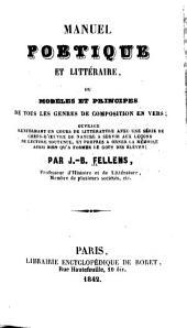 Manuel poetique et littéraire: ou, Modeles et principes de tous les genres de composition en vers ...