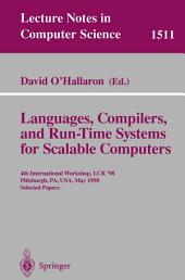 Languages, Compilers, and Run-Time Systems for Scalable Computers: 4th International Workshop, LCR '98 Pittsburgh, PA, USA, May 28–30, 1998 Selected Papers