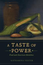 A Taste of Power: Food and American Identities