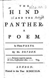 The hind and the panther. A poem, in three parts. By John Dryden