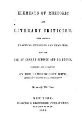 Elements of rhetoric and literary criticism: with copious practical exercises and examples : for the use of common schools and academies