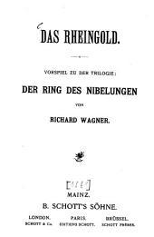 Der Ring des Nibelungen: Trilogie. ¬Das Rheingold : Vorspiel zu der Trilogie: Der Ring des Nibelungen, Band 1