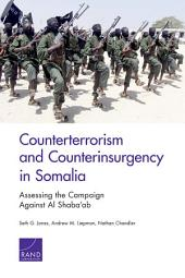 Counterterrorism and Counterinsurgency in Somalia: Assessing the Campaign Against Al Shabaab