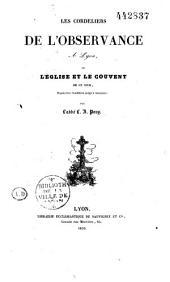 Les Cordeliers de l'Observance à Lyon, ou l'église et le couvent de ce nom depuis leur fondation jusqu'à nos jours