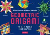Geometric Origami: The Art of Modular Paper Sculpture: This Kit Contains an Origami Book with Downloadable Instructions: Great for Kids and Adults