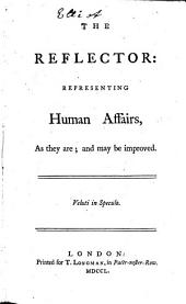 The Reflector; Representing Human Affairs: As They Are; and May be Improved ...