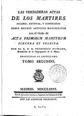 Las Verdaderas actas de los martires, 2: sacadas, revistas y corregidas sobre muchos antiguos manuscritos con el título de Acta primorum martyrum sincera et selecta