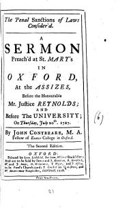 The Penal Sanctions of Laws Consider'd: A Sermon Preach'd at St. Mary's in Oxford, at the Assizes, Before the Honourable Mr. Justice Reynolds; and Before the University; on Thursday, July 20th 1727
