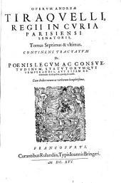 Opera omnia: Continens Tractatvm De Poenis Legvm Ac Consvetvdinvm, Statvtorvmqve Temperandis, Avt Etiam Remittendis: & id quibus, quotq[ue] ex causis, Volume 7