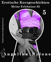 Erotische Kurzgeschichten 05 - Meine Erlebnisse 02: Teil 2