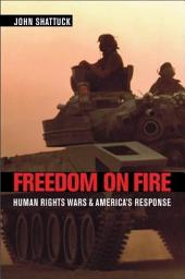 Freedom on Fire: Human Rights Wars and America's Response