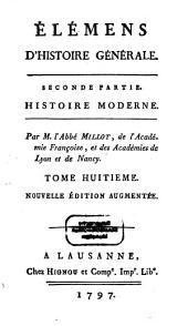 Élémens D'Histoire Générale: ¬Partie ¬2, Histoire Moderne, Volume8