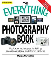 The Everything Photography Book: Foolproof techniques for taking sensational digital and 35mm pictures, Edition 2