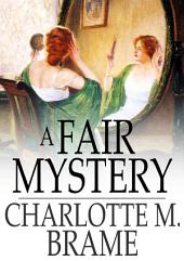A Fair Mystery: The Story of a Coquette