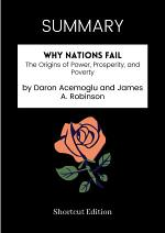SUMMARY - Why Nations Fail: The Origins Of Power, Prosperity, And Poverty By Daron Acemoglu And James A. Robinson