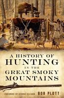 A History of Hunting in the Great Smoky Mountains PDF