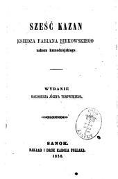 Sześć kazań księdza Fabiana Birkowskiego zakonu kaznodziejskiego