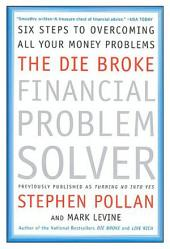 The Die Broke Financial Problem Solver: Six Steps to Overcoming All Your Money Problems
