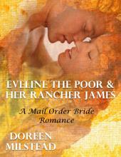 Eveline the Poor & Her Rancher James: A Mail Order Bride Romance