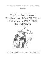 The Royal Inscriptions of Tiglath-Pileser III (744-727 BC) and Shalmaneser V (726-722 BC), Kings of Assyria