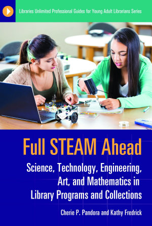Full STEAM Ahead  Science  Technology  Engineering  Art  and Mathematics in Library Programs and Collections