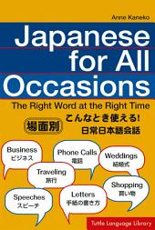 Japanese for All Occasions: The Right Word at the Right Time: Japanese Phrasebook & Language Learning Guide