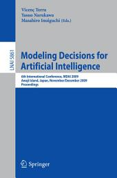 Modeling Decisions for Artificial Intelligence: 6th International Conference, MDAI 2009, Awaji Island, Japan, November 30-December 2, 2009, Proceedings