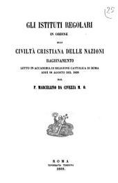 Gli Istituti Regolari in ordine: alla Civiltà Cristiana delle Nazioni Ragionamento, Letto in Accademia di Reliogione Cattolica di Roma addì 18 Agosta del 1859