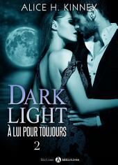 Dark Light - À lui pour toujours, 2