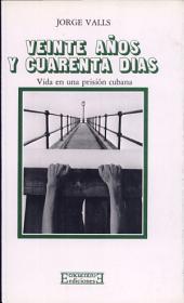 Veinte años y cuarenta días: Vida en una prisión cubana