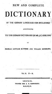 Neues und vollständiges deutsch-englisches Wörterbuch: zu J.C. Adelung's englisch-deutschem Wörterbuche, Volume 2