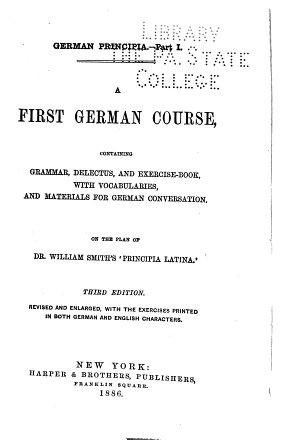 The German Principia  A first German course  containing grammar  delectus  and exercise book  3d ed  1886