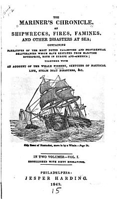 The Mariner s Chronicle  of Shipwrecks  Fires  Famines and Other Disasters at Sea PDF