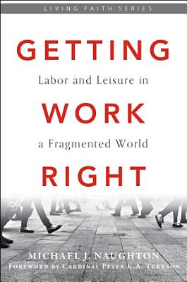 Getting Work Right  Labor and Leisure in a Fragmented World