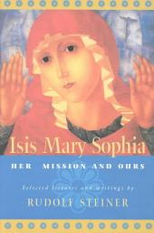 Isis Mary Sophia: Her Mission and Ours : Selected Lectures and Writings