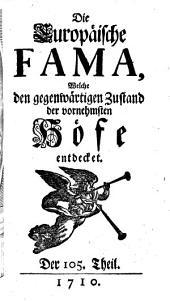 Die europäische Fama, welche den gegenwärtigen Zustand der vornehmsten Höfe entdecket: Band 105