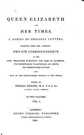 Queen Elizabeth and Her Times: A Series of Original Letters, Selected from the Inedited Private Correspondence of the Lord Treasurer Burghley, the Earl of Leicester, the Secretaries Walsingham and Smith, Sir Christopher Hatton, and Most of the Distinguished Persons of the Period, Volume 1