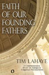Faith of Our Founding Fathers: A Comprehensive Study of America's Christian Foundations