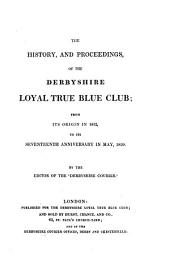 The history, and proceedings, of the Derbyshire loyal true blue club, by the editor of the 'Derbyshire courier'