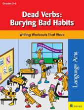 Dead Verbs: Burying Bad Habits: Writing Workouts That Work