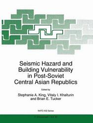Seismic Hazard and Building Vulnerability in Post Soviet Central Asian Republics PDF