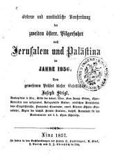 Getreue und umständliche Beschreibung der zweiten österr. Pilgerfahrt nach Jerusalem und Palästina im Jahre 1856